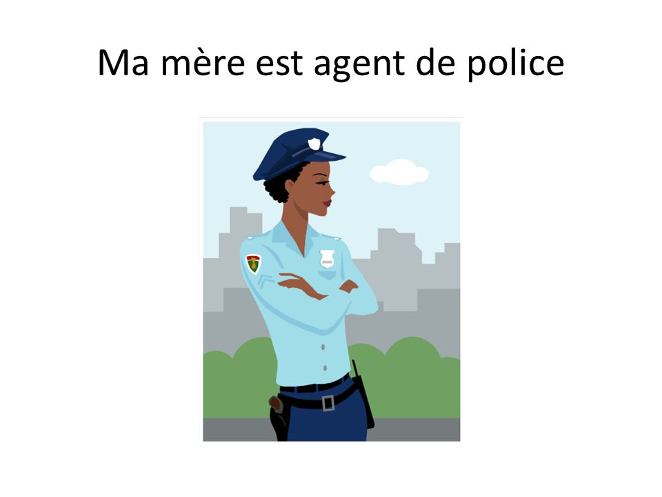Ma mère est agent de police