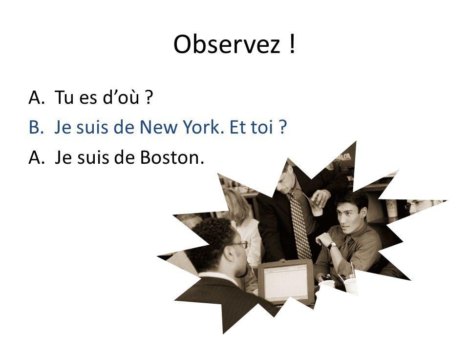 Observez ! Tu es d'où Je suis de New York. Et toi