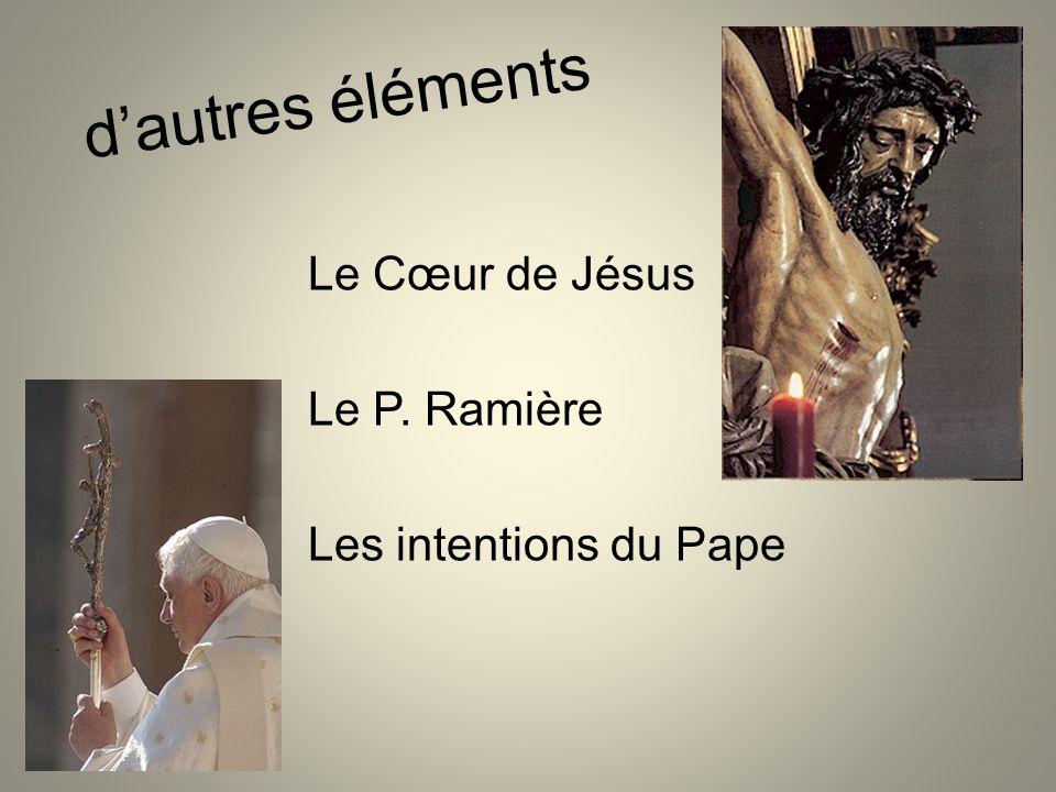 d'autres éléments Le Cœur de Jésus Le P. Ramière Les intentions du Pape
