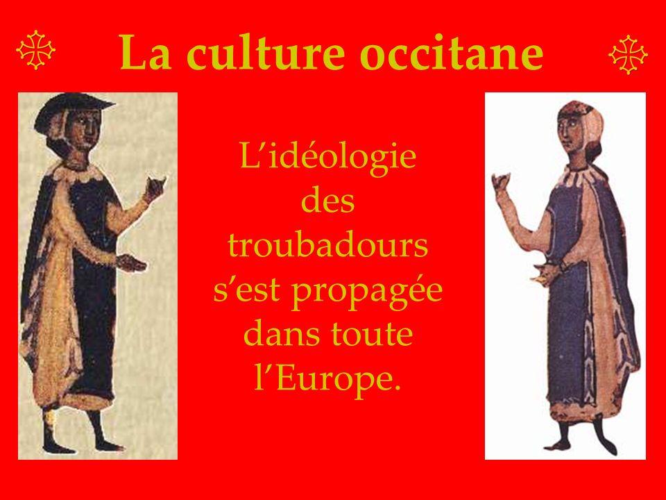 L'idéologie des troubadours s'est propagée dans toute l'Europe.