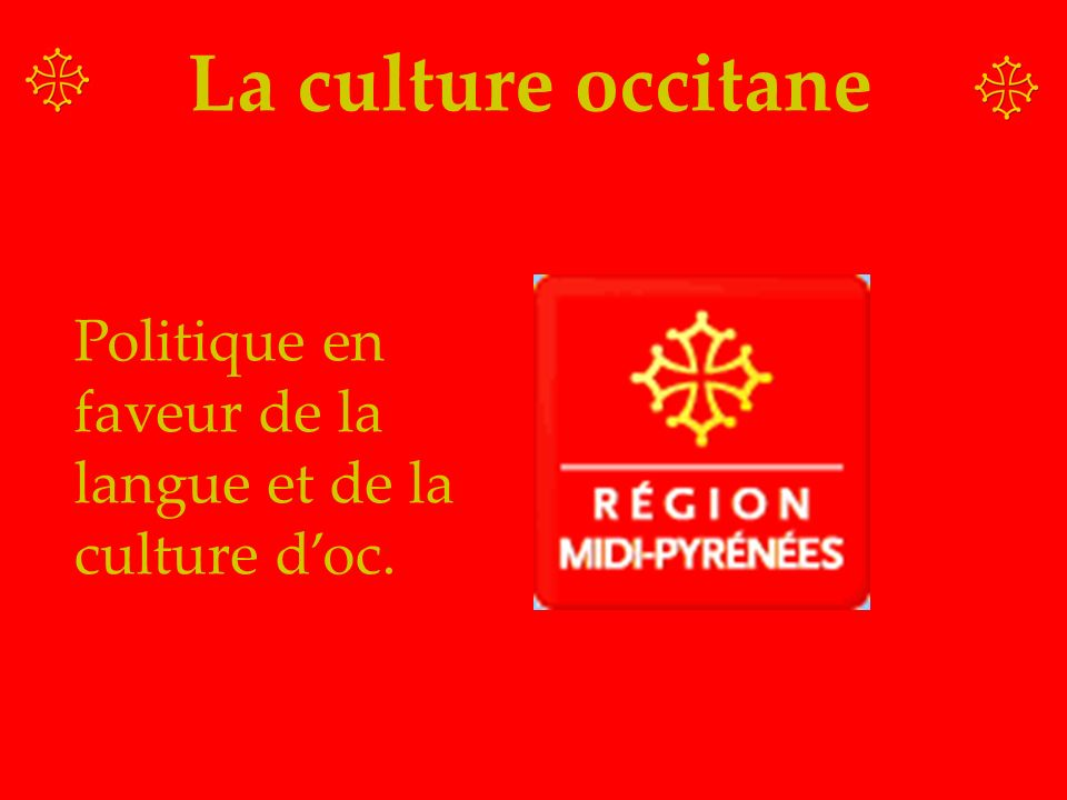 La culture occitane Politique en faveur de la langue et de la culture d'oc.