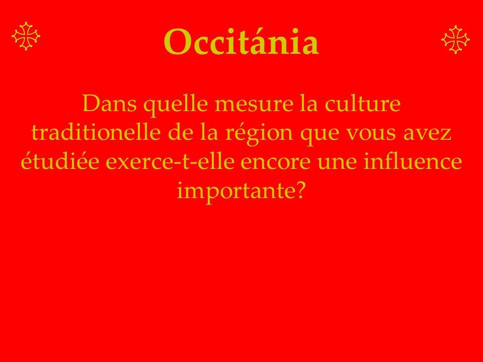 Occitánia Dans quelle mesure la culture traditionelle de la région que vous avez étudiée exerce-t-elle encore une influence importante