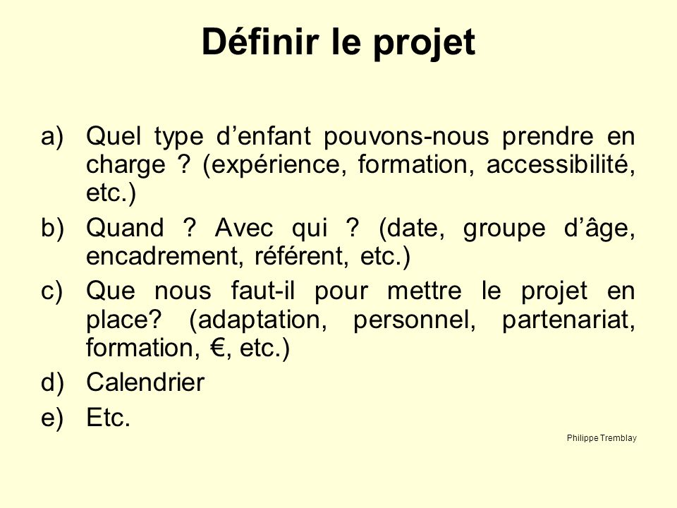Définir le projet Quel type d'enfant pouvons-nous prendre en charge (expérience, formation, accessibilité, etc.)
