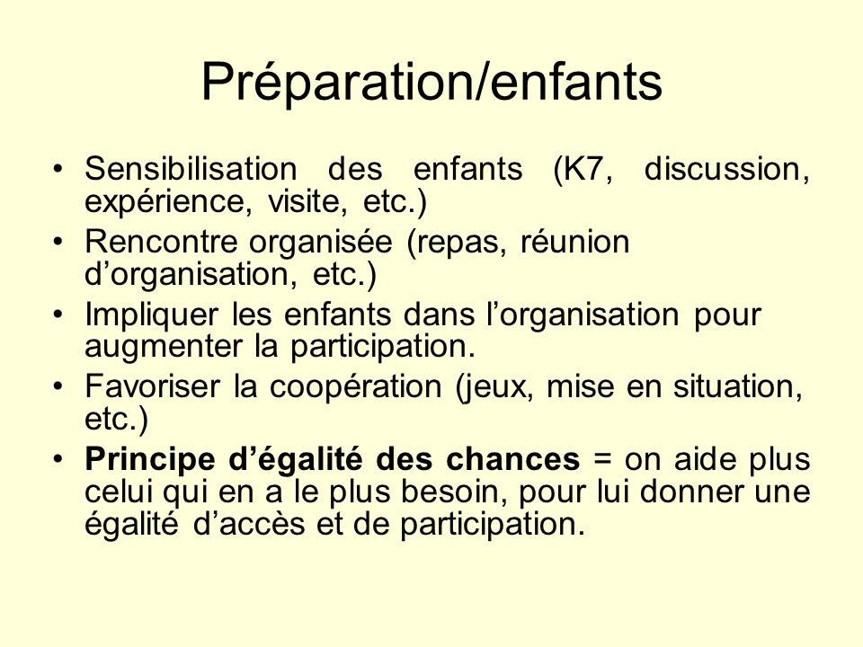 Préparation/enfants Sensibilisation des enfants (K7, discussion, expérience, visite, etc.) Rencontre organisée (repas, réunion d'organisation, etc.)