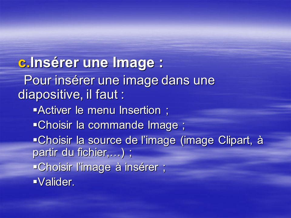 Insérer une Image : Pour insérer une image dans une diapositive, il faut : Activer le menu Insertion ;
