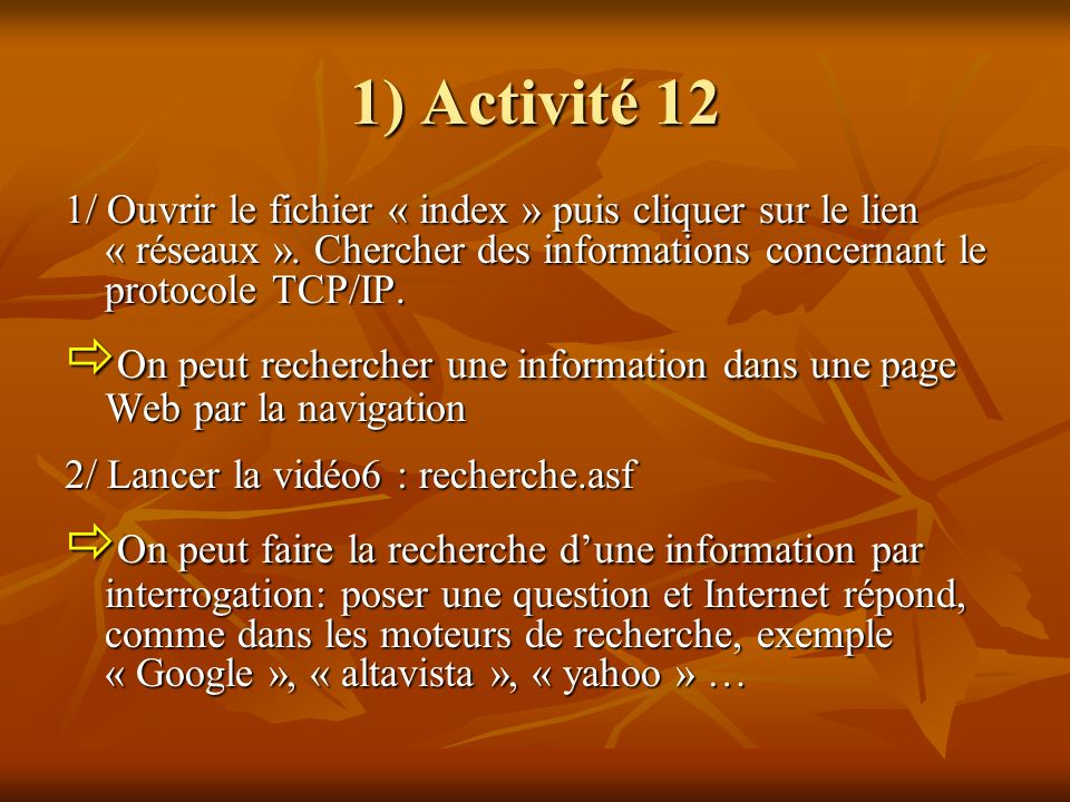 1) Activité 12 1/ Ouvrir le fichier « index » puis cliquer sur le lien « réseaux ». Chercher des informations concernant le protocole TCP/IP.