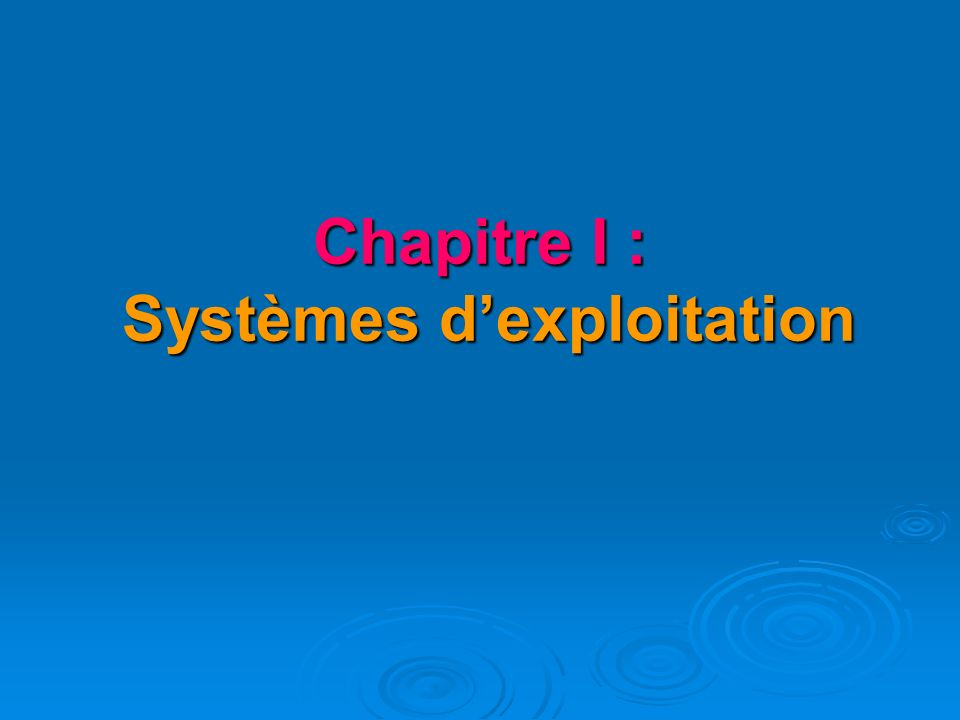 Chapitre I : Systèmes d'exploitation