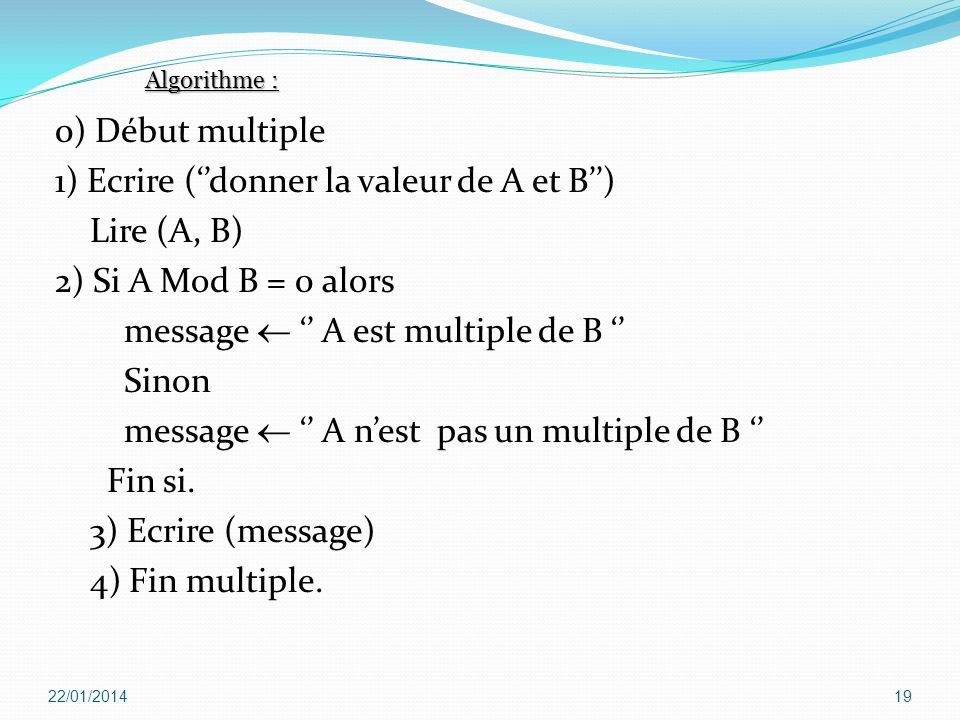1) Ecrire (''donner la valeur de A et B'') Lire (A, B)