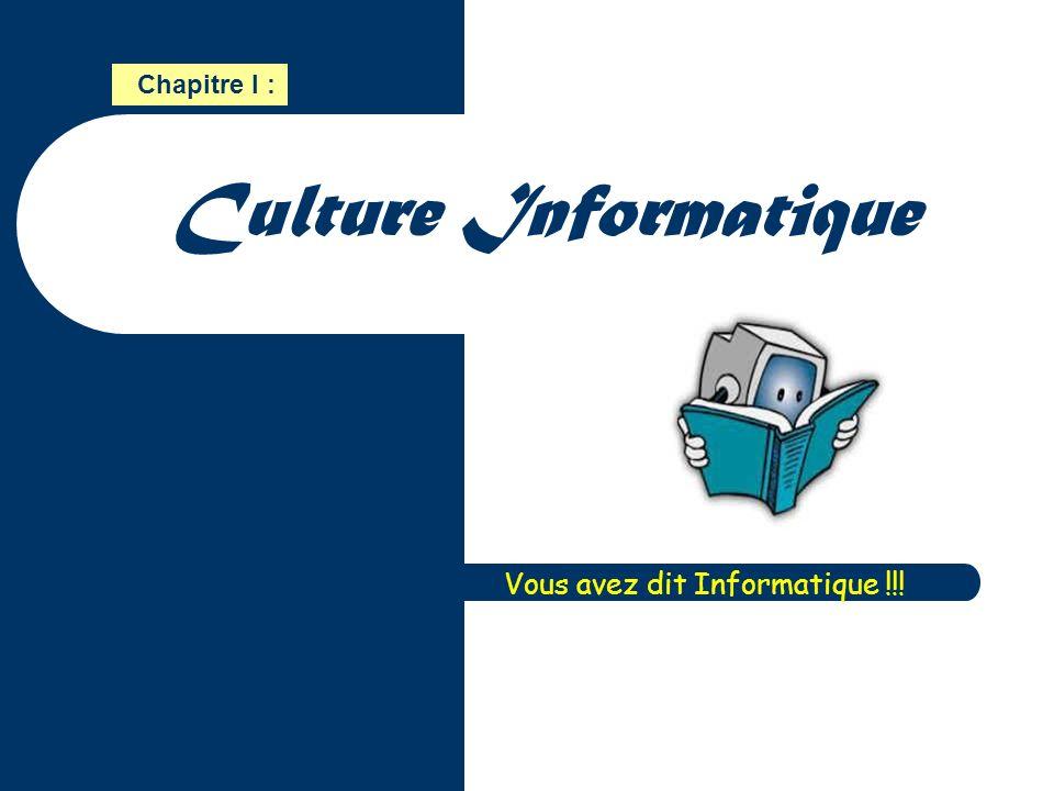 Chapitre I : Culture Informatique Vous avez dit Informatique !!!