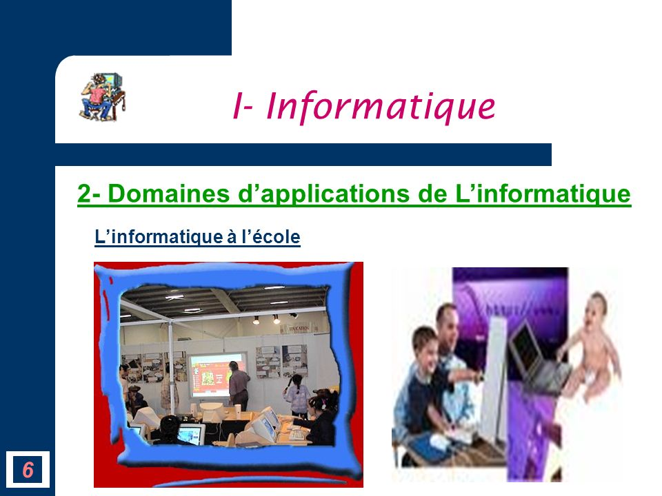 I- Informatique 2- Domaines d'applications de L'informatique 6