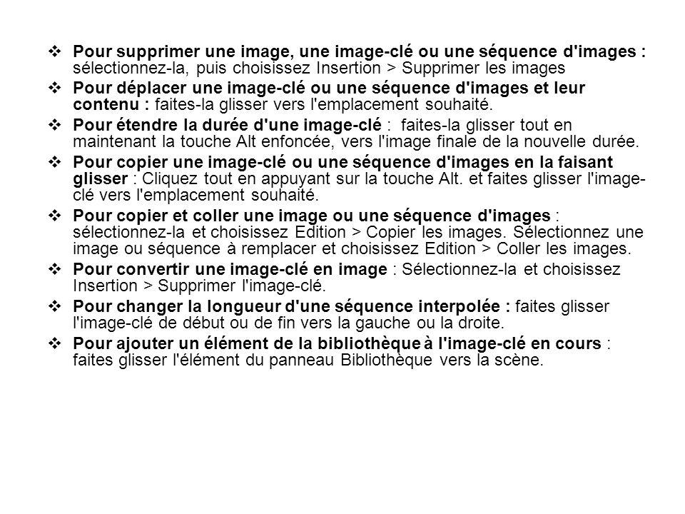 Pour supprimer une image, une image-clé ou une séquence d images : sélectionnez-la, puis choisissez Insertion > Supprimer les images