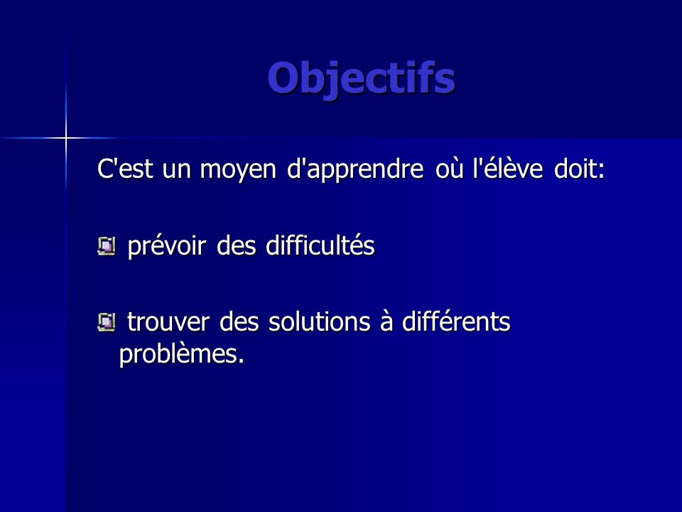 Objectifs C est un moyen d apprendre où l élève doit:
