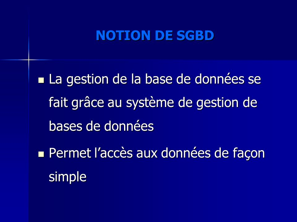NOTION DE SGBD La gestion de la base de données se fait grâce au système de gestion de bases de données.