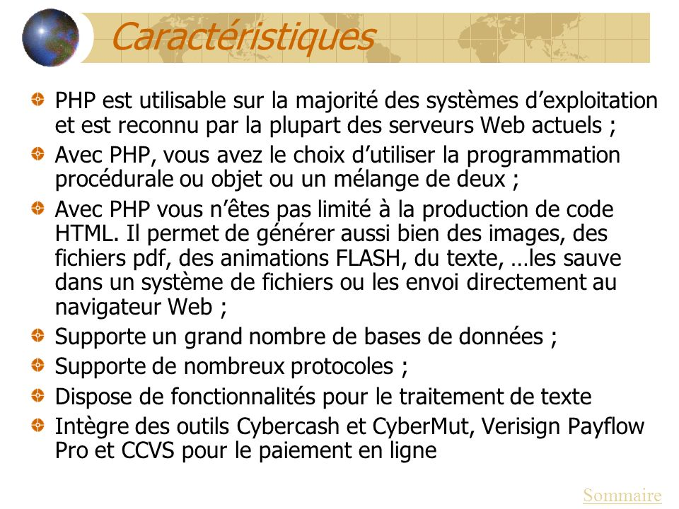 Caractéristiques PHP est utilisable sur la majorité des systèmes d'exploitation et est reconnu par la plupart des serveurs Web actuels ;