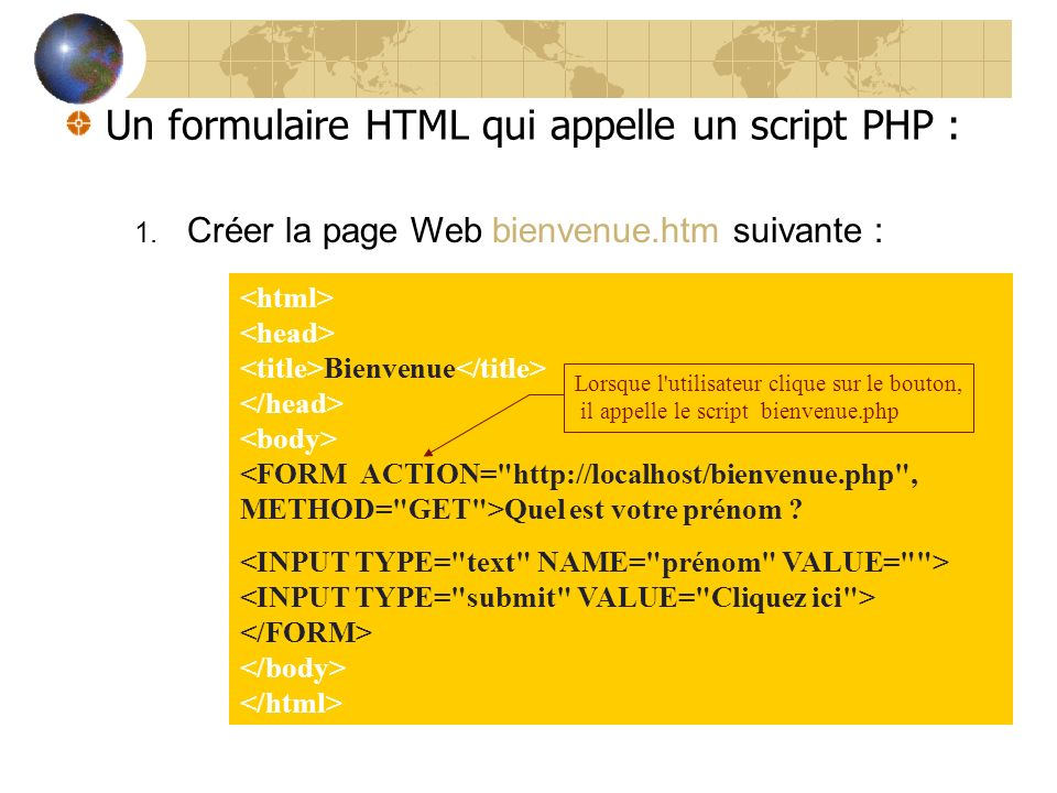 Un formulaire HTML qui appelle un script PHP :