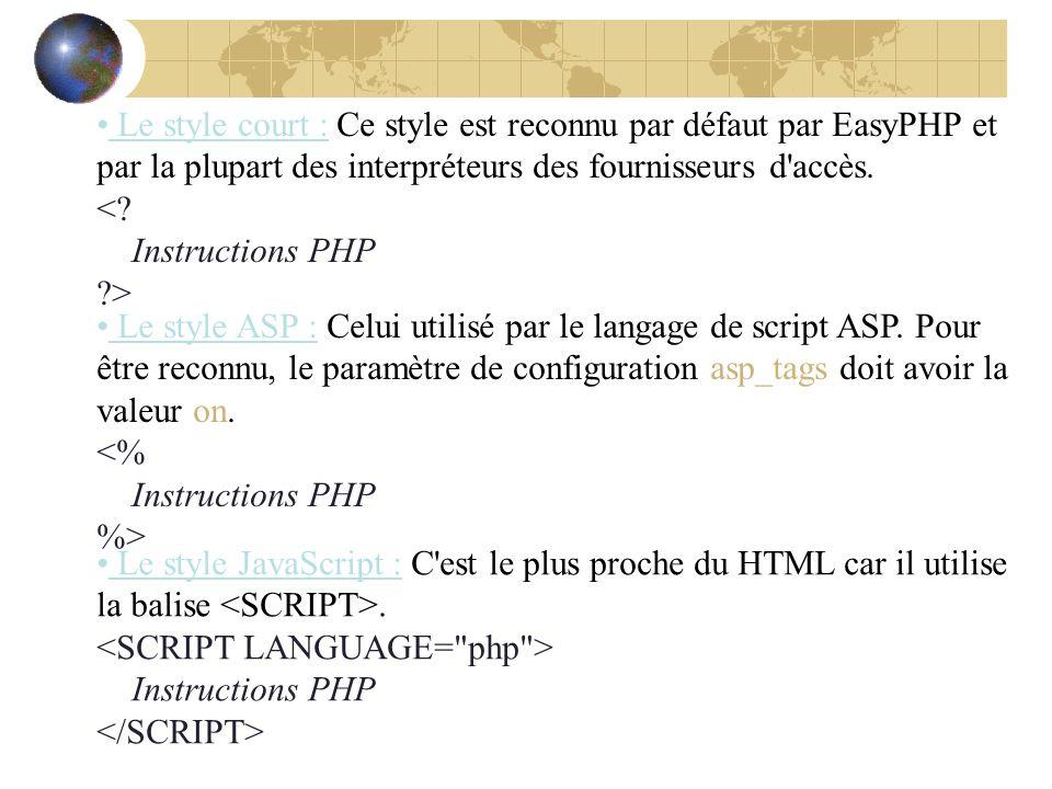 Le style court : Ce style est reconnu par défaut par EasyPHP et par la plupart des interpréteurs des fournisseurs d accès. <