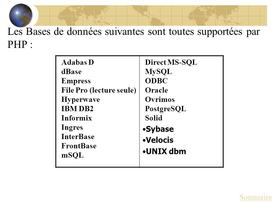 Les Bases de données suivantes sont toutes supportées par PHP :