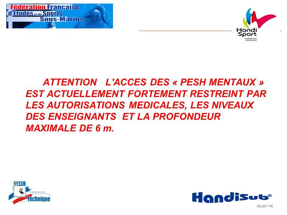 ATTENTION L ACCES DES « PESH MENTAUX » EST ACTUELLEMENT FORTEMENT RESTREINT PAR LES AUTORISATIONS MEDICALES, LES NIVEAUX DES ENSEIGNANTS ET LA PROFONDEUR MAXIMALE DE 6 m.