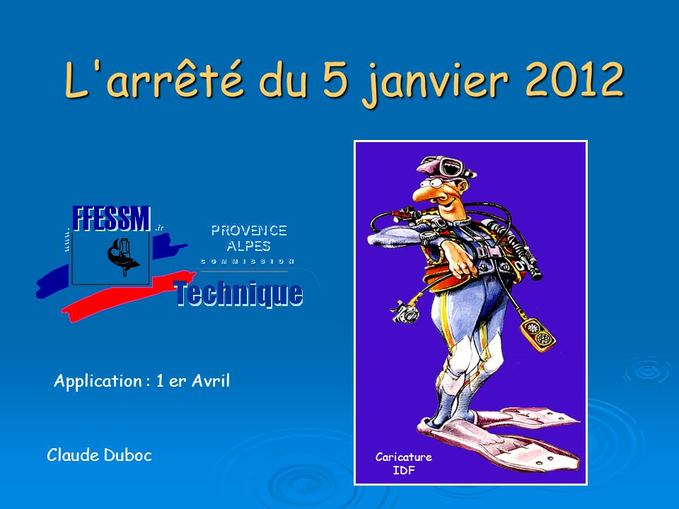 L arrêté du 5 janvier 2012 Application : 1 er Avril Claude Duboc