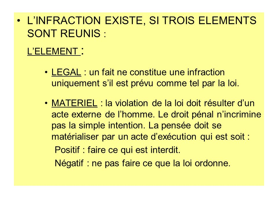 L'INFRACTION EXISTE, SI TROIS ELEMENTS SONT REUNIS : L'ELEMENT :