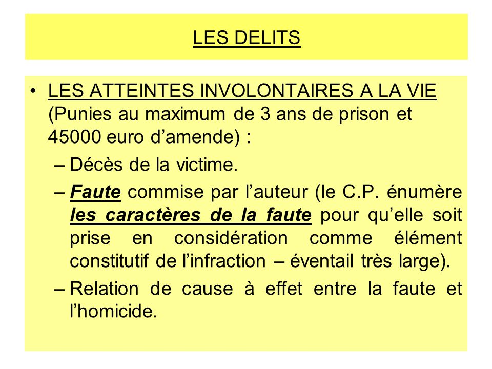 LES DELITS LES ATTEINTES INVOLONTAIRES A LA VIE (Punies au maximum de 3 ans de prison et 45000 euro d'amende) :