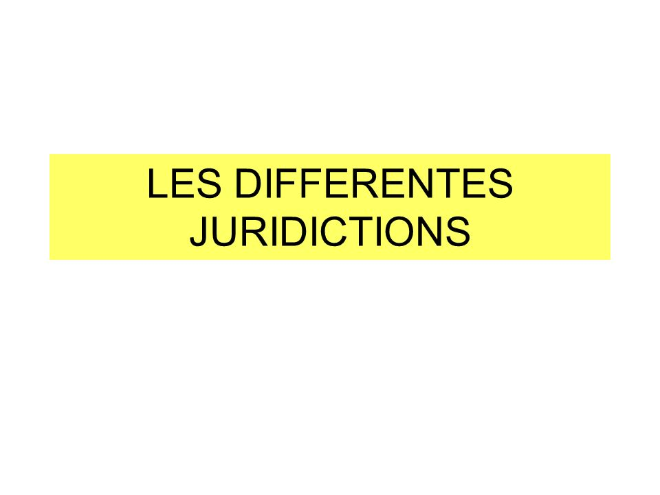 LES DIFFERENTES JURIDICTIONS