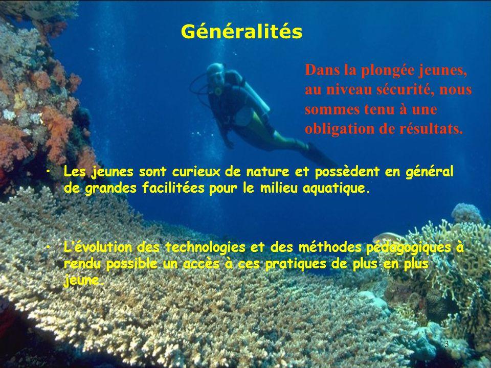 Généralités Dans la plongée jeunes, au niveau sécurité, nous sommes tenu à une obligation de résultats.