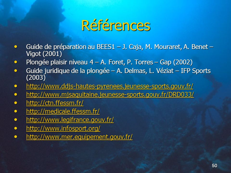 RéférencesGuide de préparation au BEES1 – J. Caja, M. Mouraret, A. Benet – Vigot (2001) Plongée plaisir niveau 4 – A. Foret, P. Torres – Gap (2002)