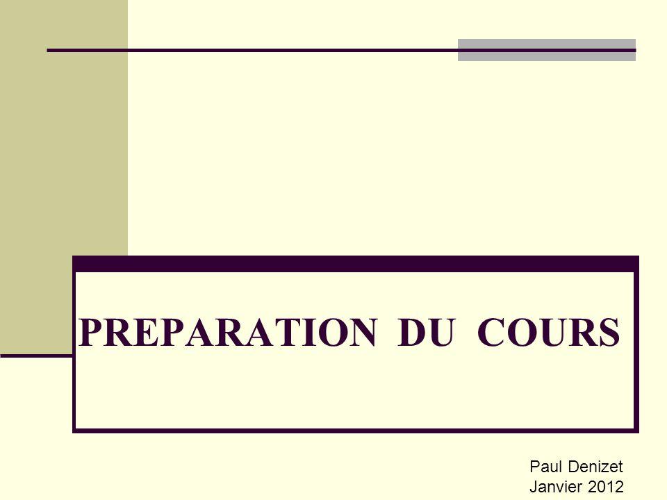 PREPARATION DU COURS Paul Denizet Janvier 2012