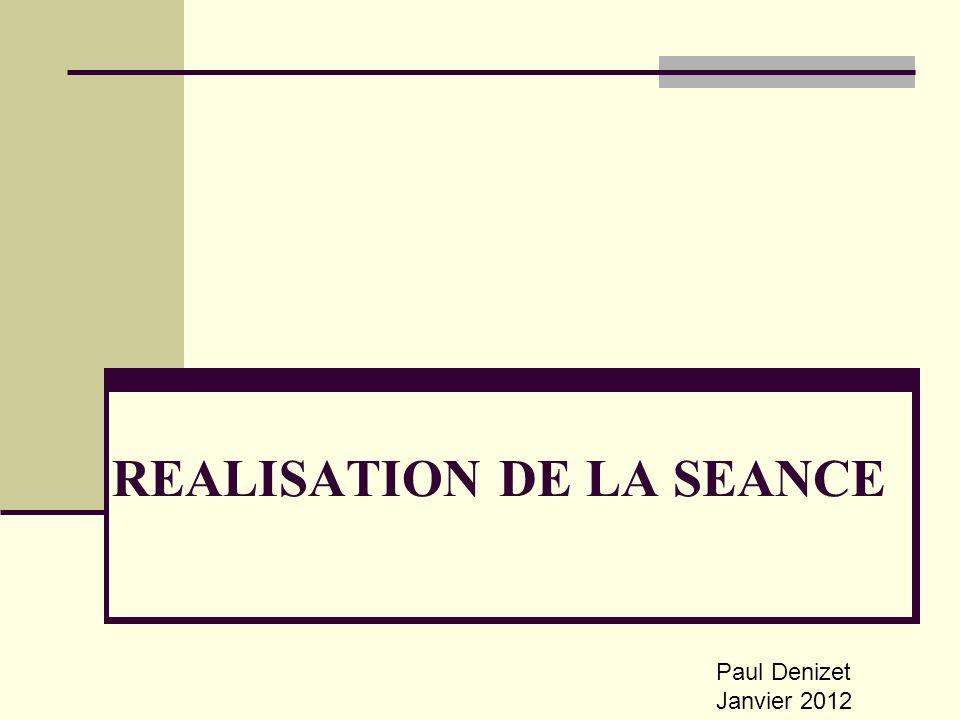 REALISATION DE LA SEANCE