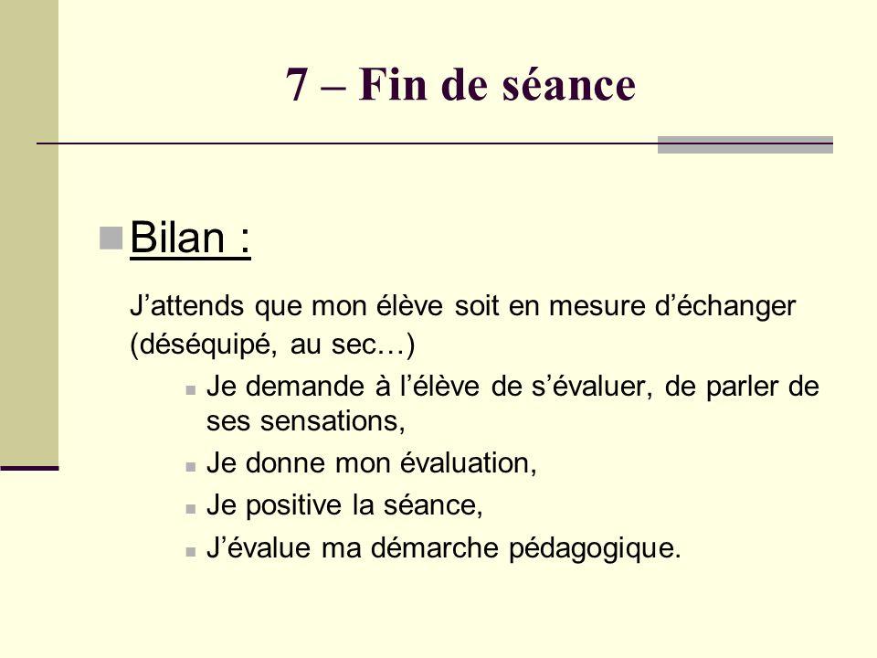 7 – Fin de séance Bilan : J'attends que mon élève soit en mesure d'échanger (déséquipé, au sec…)