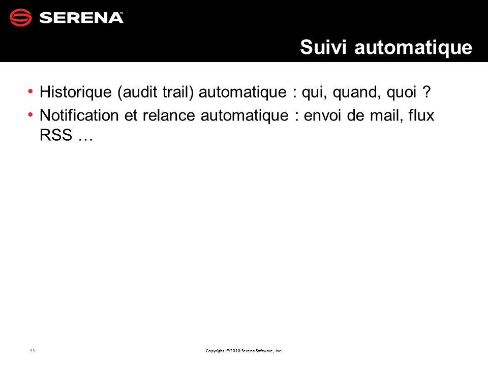 Suivi automatique Historique (audit trail) automatique : qui, quand, quoi .