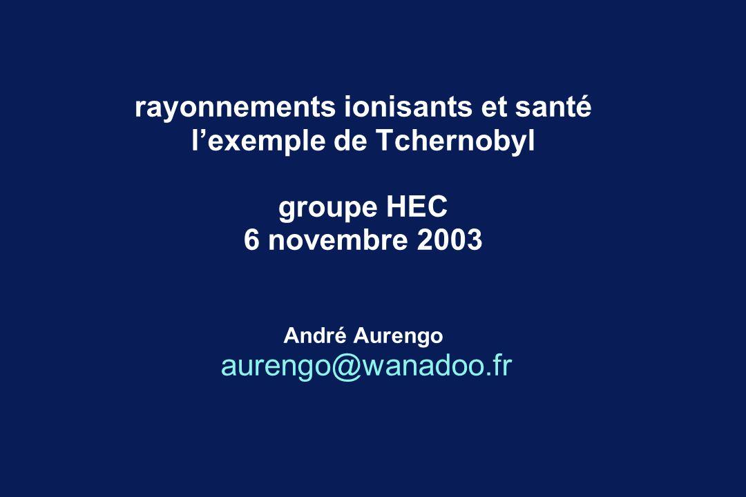 rayonnements ionisants et santé l'exemple de Tchernobyl groupe HEC 6 novembre 2003 André Aurengo aurengo@wanadoo.fr