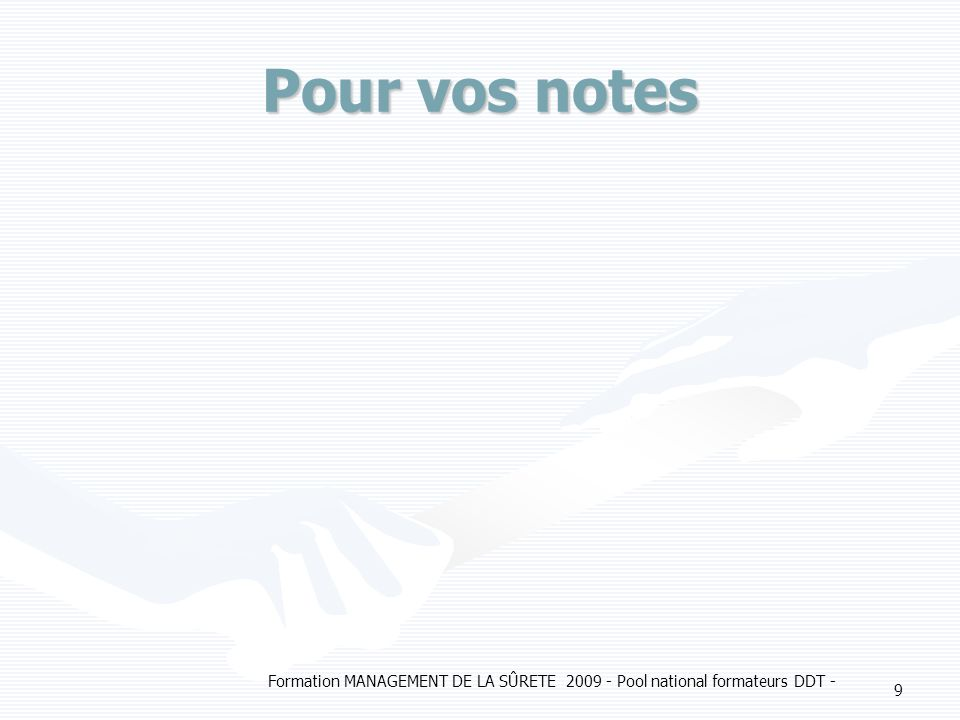 Pour vos notes Formation MANAGEMENT DE LA SÛRETE 2009 - Pool national formateurs DDT -
