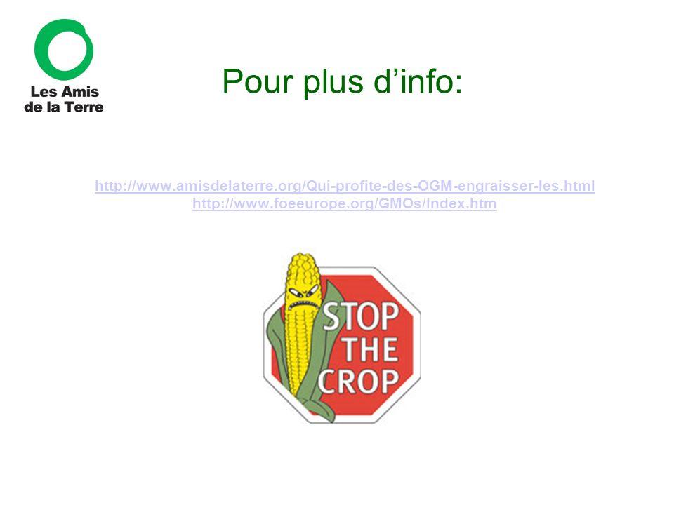 Pour plus d'info: http://www.amisdelaterre.org/Qui-profite-des-OGM-engraisser-les.html http://www.foeeurope.org/GMOs/Index.htm.