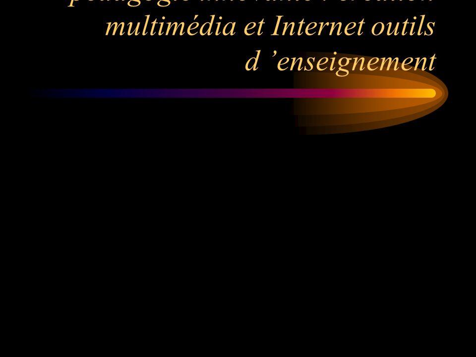 poursuivre les recherches de pédagogie innovante : création multimédia et Internet outils d 'enseignement