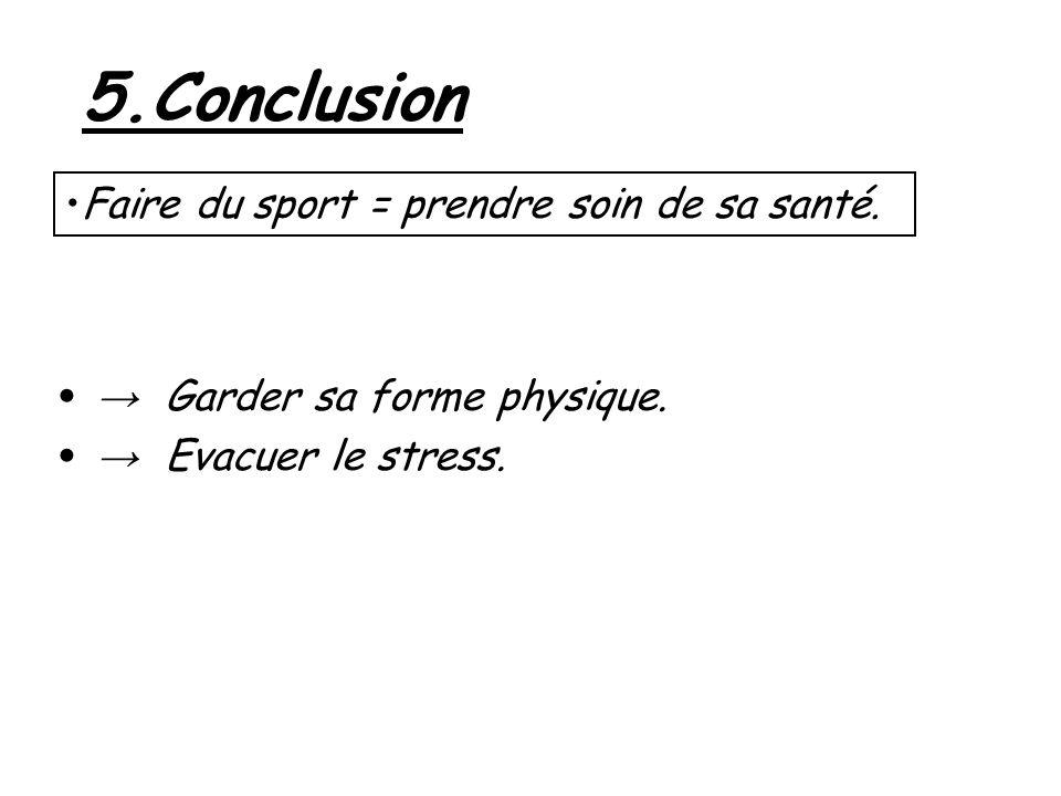 5.Conclusion Faire du sport = prendre soin de sa santé.
