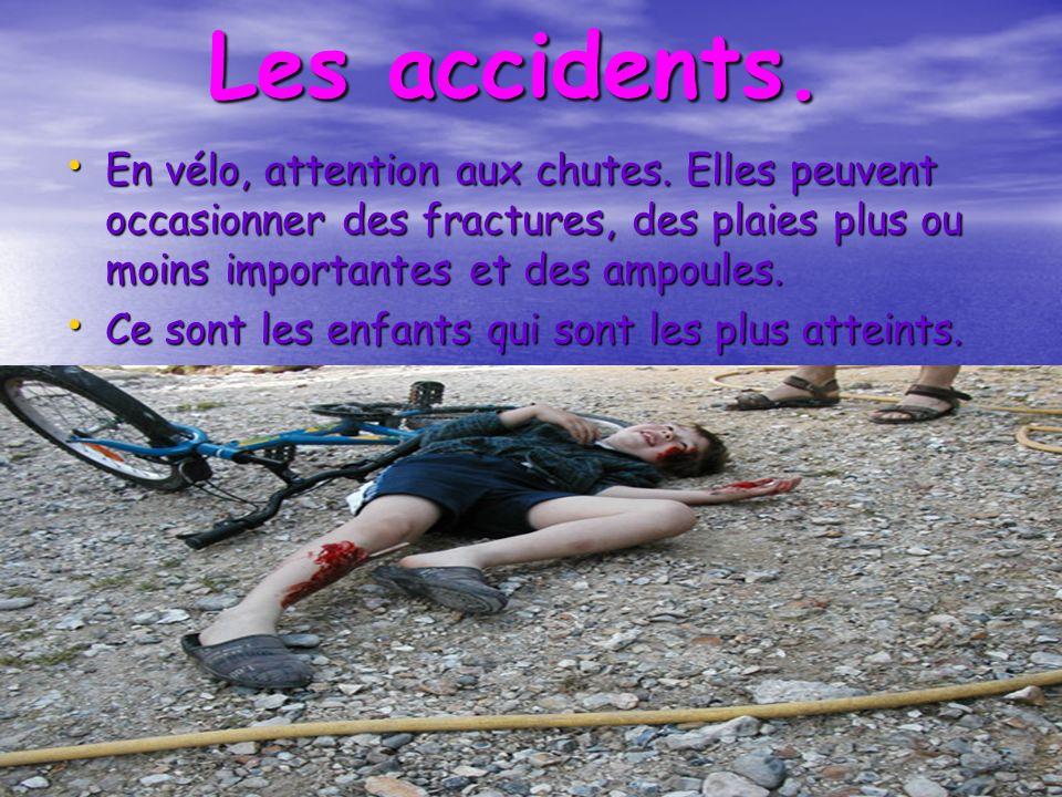 Les accidents. En vélo, attention aux chutes. Elles peuvent occasionner des fractures, des plaies plus ou moins importantes et des ampoules.