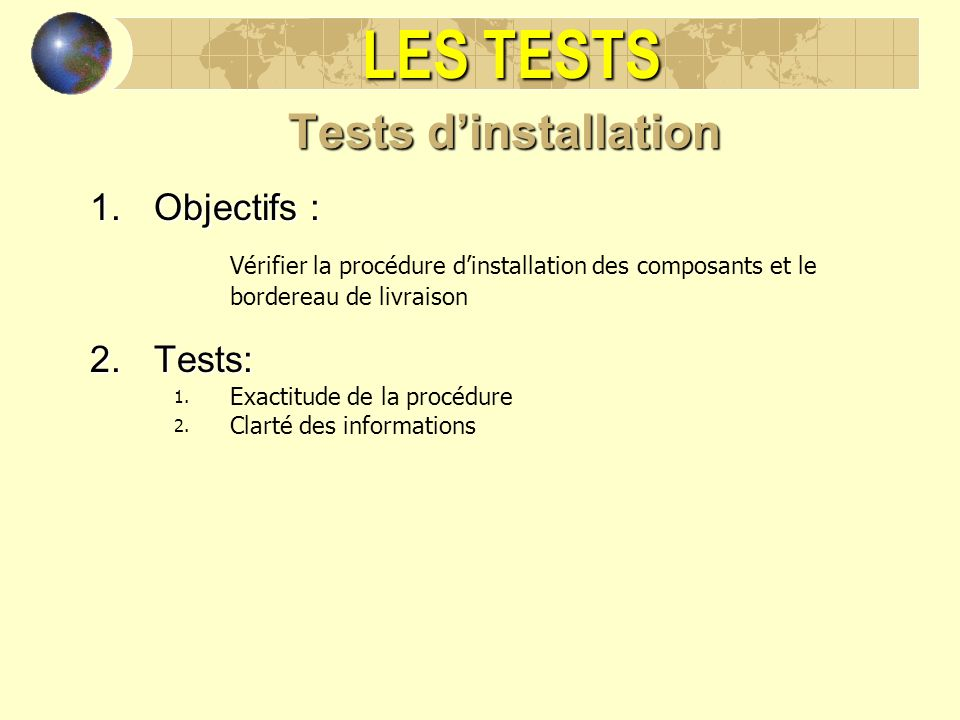 LES TESTS Tests d'installation Objectifs : Tests: