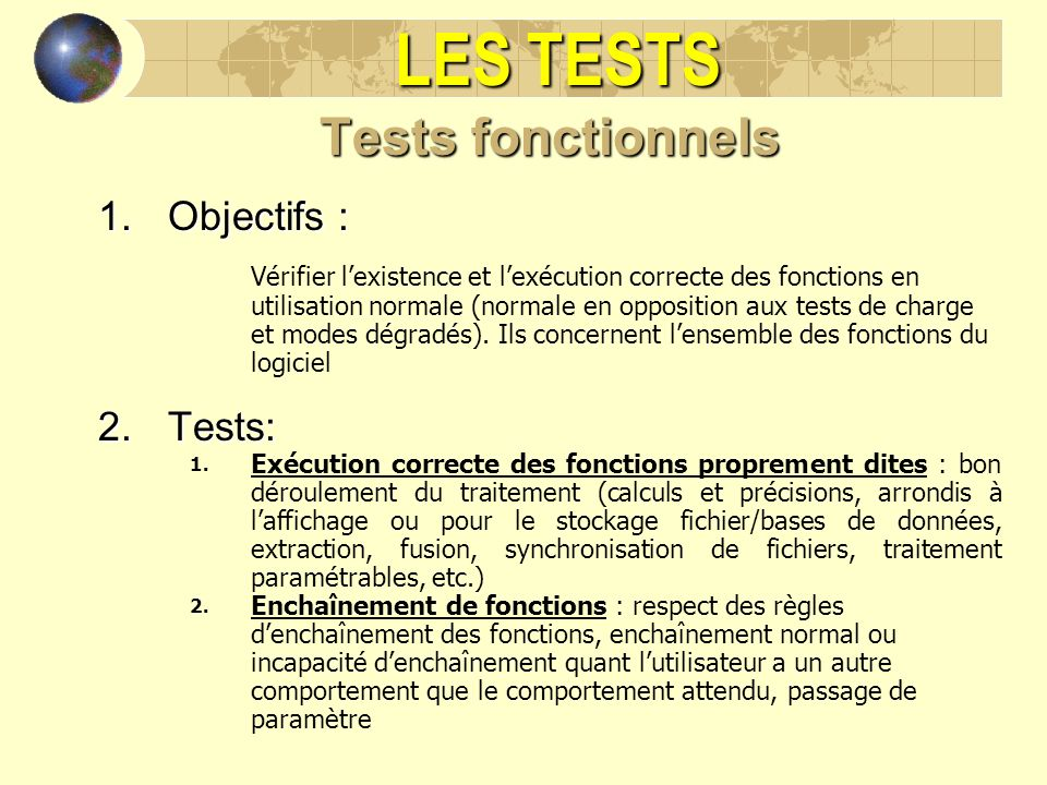 LES TESTS Tests fonctionnels Objectifs : Tests: