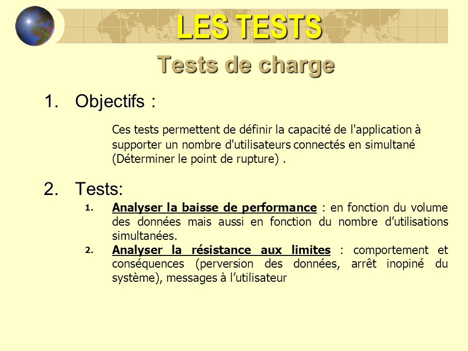 LES TESTS Tests de charge Objectifs : Tests: