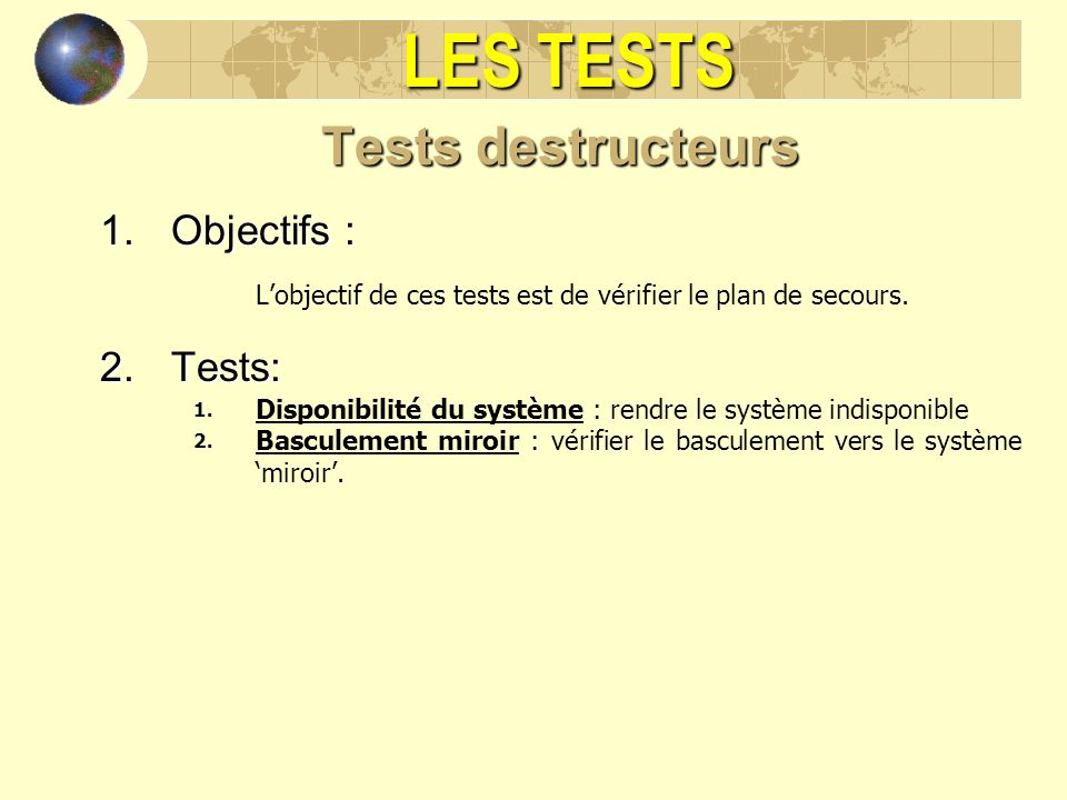 LES TESTS Tests destructeurs Objectifs : Tests: