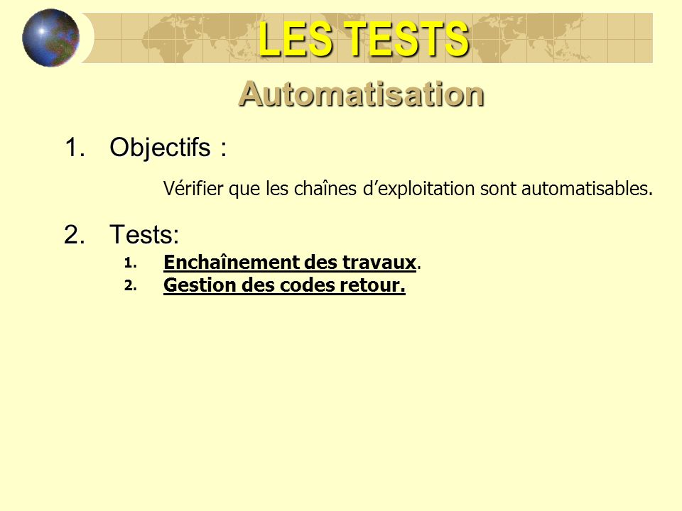 LES TESTS Automatisation Objectifs : Tests:
