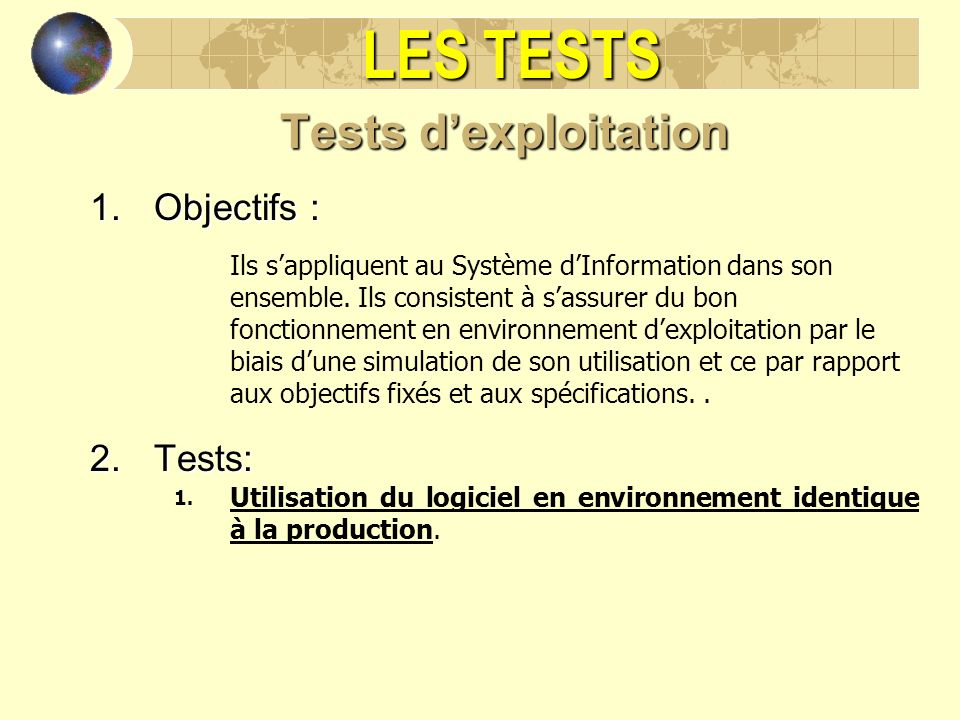 LES TESTS Tests d'exploitation Objectifs : Tests: