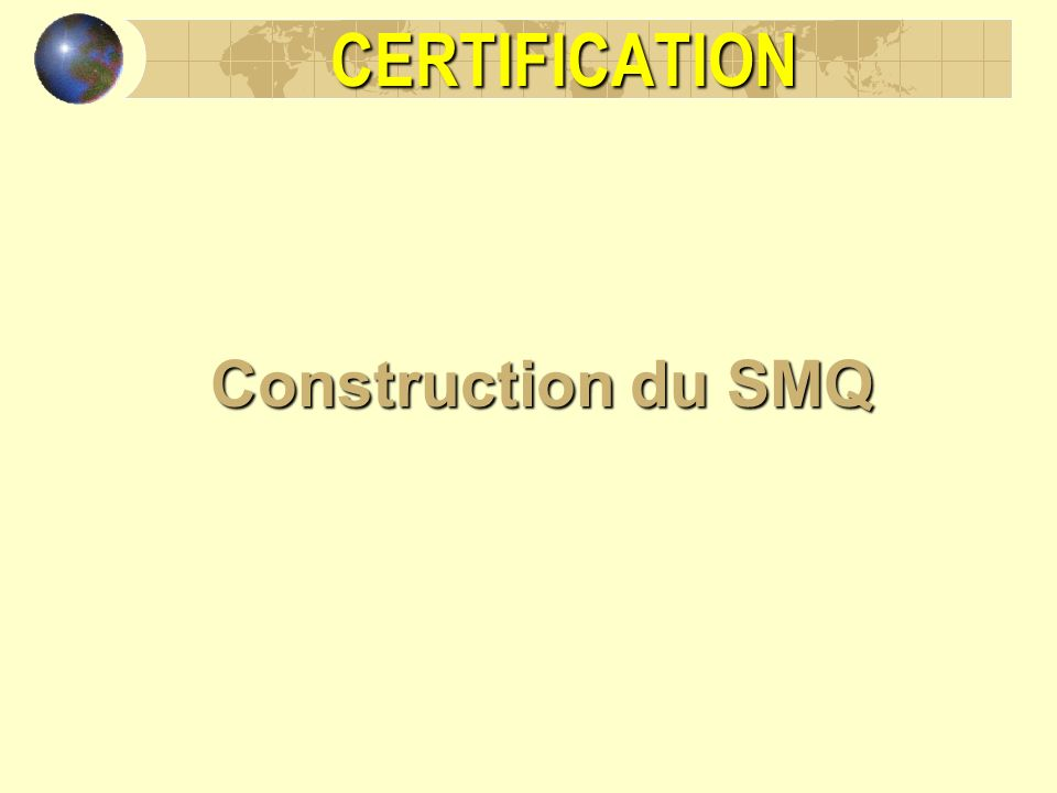 CERTIFICATION Construction du SMQ