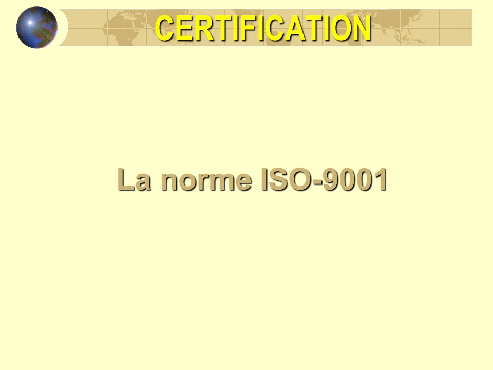 CERTIFICATION La norme ISO-9001