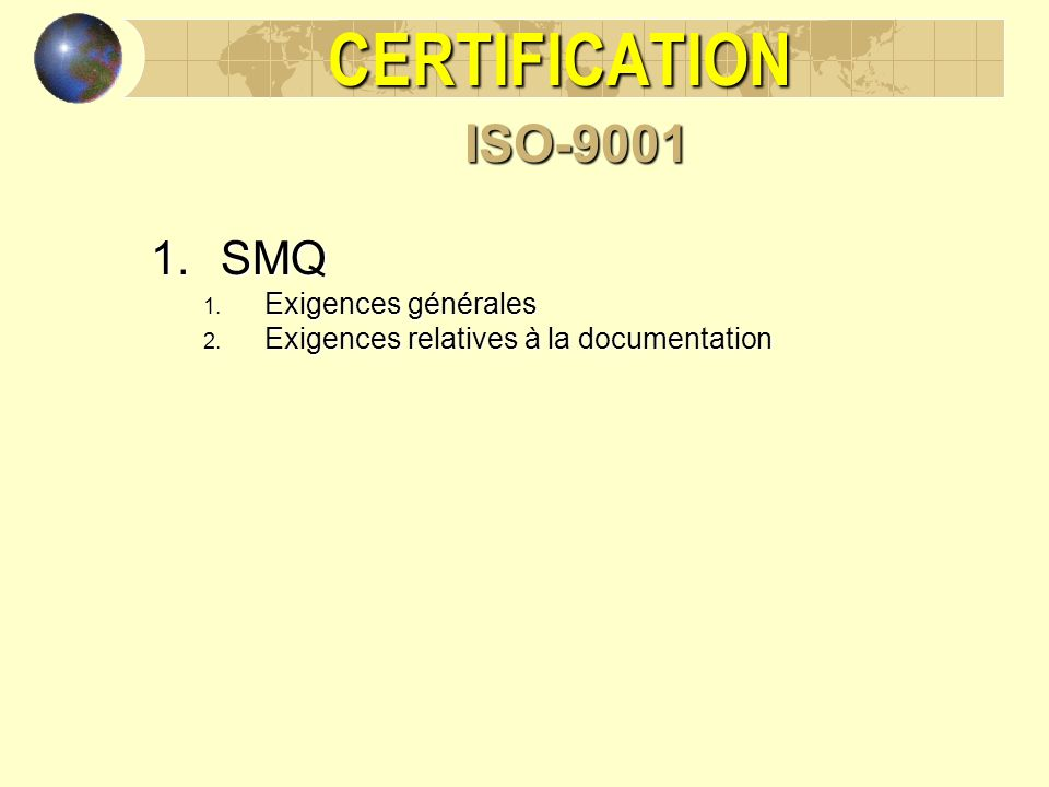 CERTIFICATION ISO-9001 SMQ Exigences générales