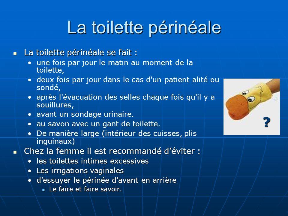 La toilette périnéale La toilette périnéale se fait :