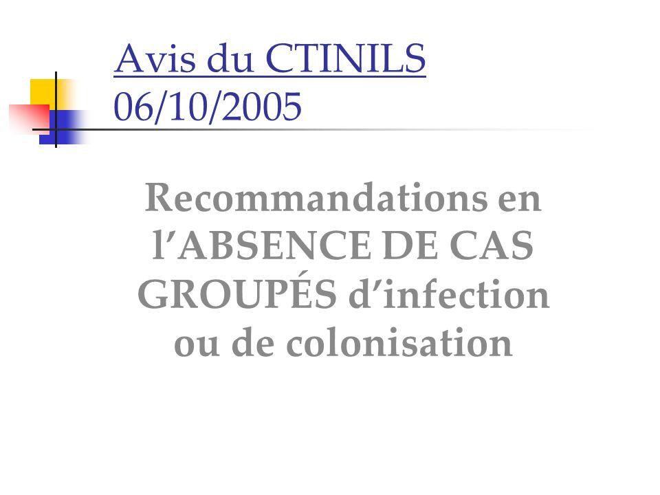 Avis du CTINILS 06/10/2005 Recommandations en l'ABSENCE DE CAS GROUPÉS d'infection ou de colonisation.