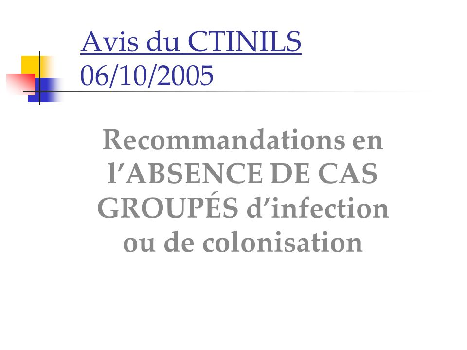 Avis du CTINILS 06/10/2005Recommandations en l'ABSENCE DE CAS GROUPÉS d'infection ou de colonisation.